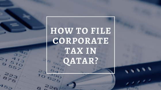 How to File Corporate Tax in Qatar?