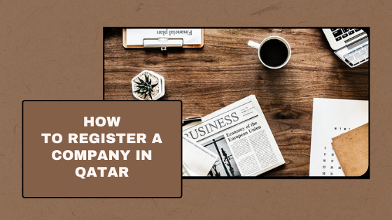 How to Register a Company in Qatar? A Brief Look